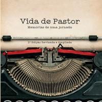 VIDA DE PASTOR, MEMÓRIAS DE UMA JORNADA (II Edição com acréscimos)