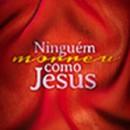 NINGUÉM MORREU COMO JESUS (Vol 3 da trilogia NINGUÉM COMO JESUS)